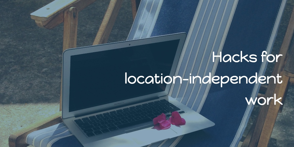 location independent work productivity hacks