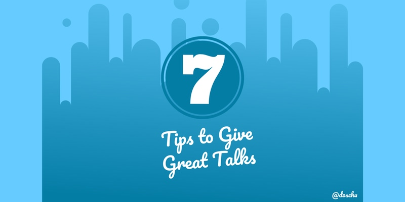 7 Tips to Give Great Talks