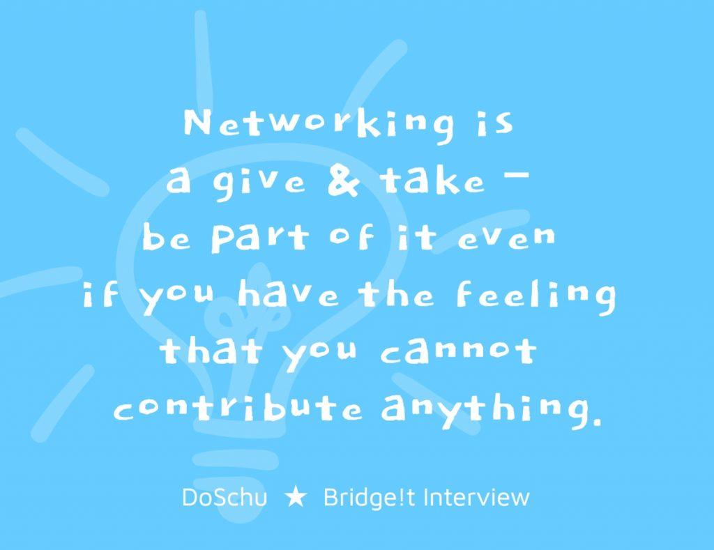 Networking DoSchu Bridge!t Interview
