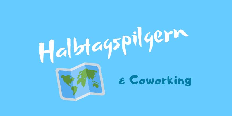 Halbtagspilgern & Coworking